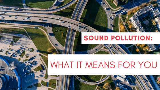 Sound Pollution: What it means for you