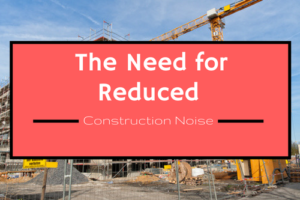 the need for reduced construction noise