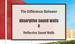 difference between absorptive sound walls and reflective sound walls