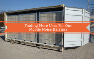 Finding More Uses For Our Mobile Noise Barriers