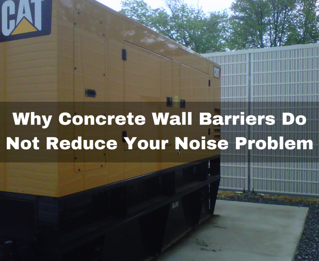 Why concrete sound wall barriers do not reduce your noise problems