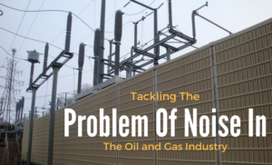 Tackling The Problem Of Noise In The Oil and Gas Industry