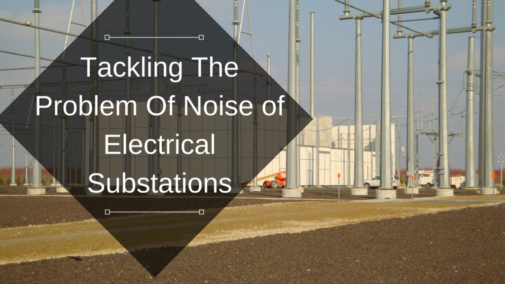 tackling the problem of electrical substation noise