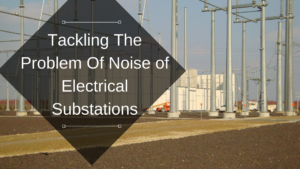 Tackling The Noise Problem of Electrical Substations