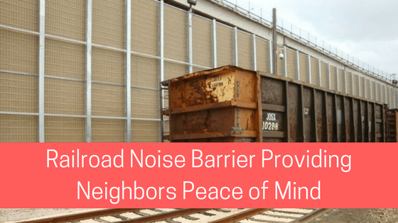 railroad noise barrier providing neighbors peace of mind