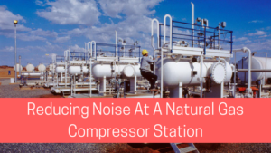 Reducing Noise At A Natural Gas Compressor Station