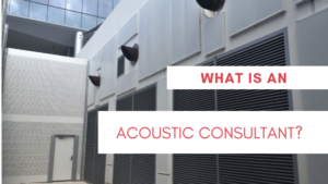 What is an Acoustic Consultant?
